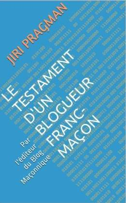 Testament d'un blogueur franc-maçon, Le