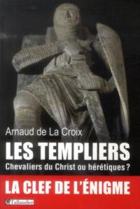Templiers, chevaliers du Christ ou hérétiques, Les